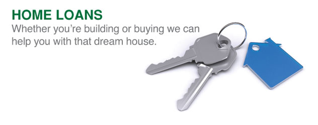 Home Loans: Whether you're building or buying we can help you with that dream ho